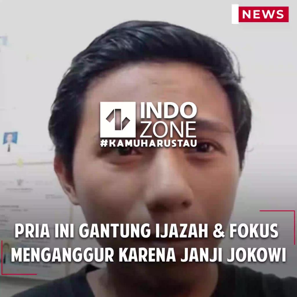 Pria ini Gantung Ijazah & Fokus Menganggur Karena Janji Jokowi
