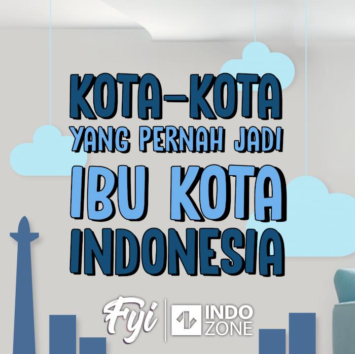 Kota-Kota yang Pernah Jadi Ibu Kota Indonesia