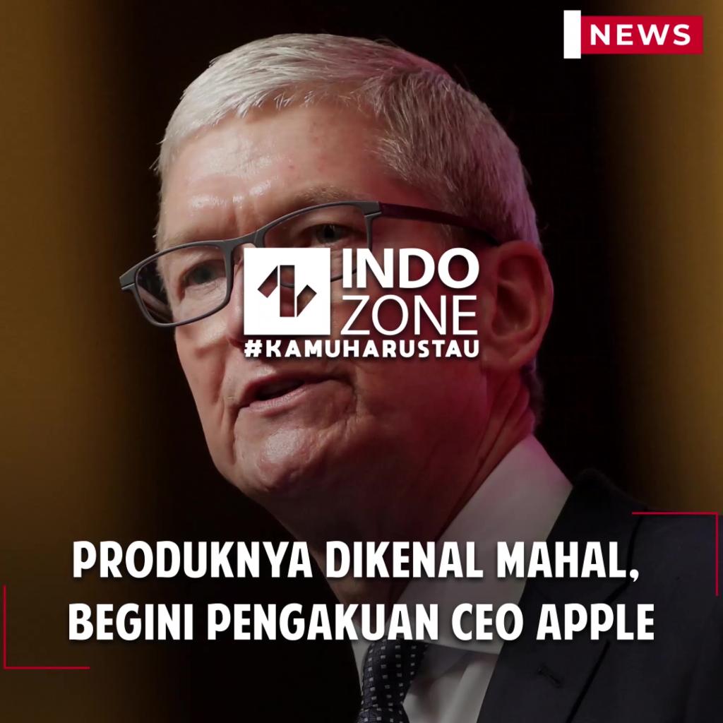 Produknya Dikenal Mahal,  Begini Pengakuan CEO Apple