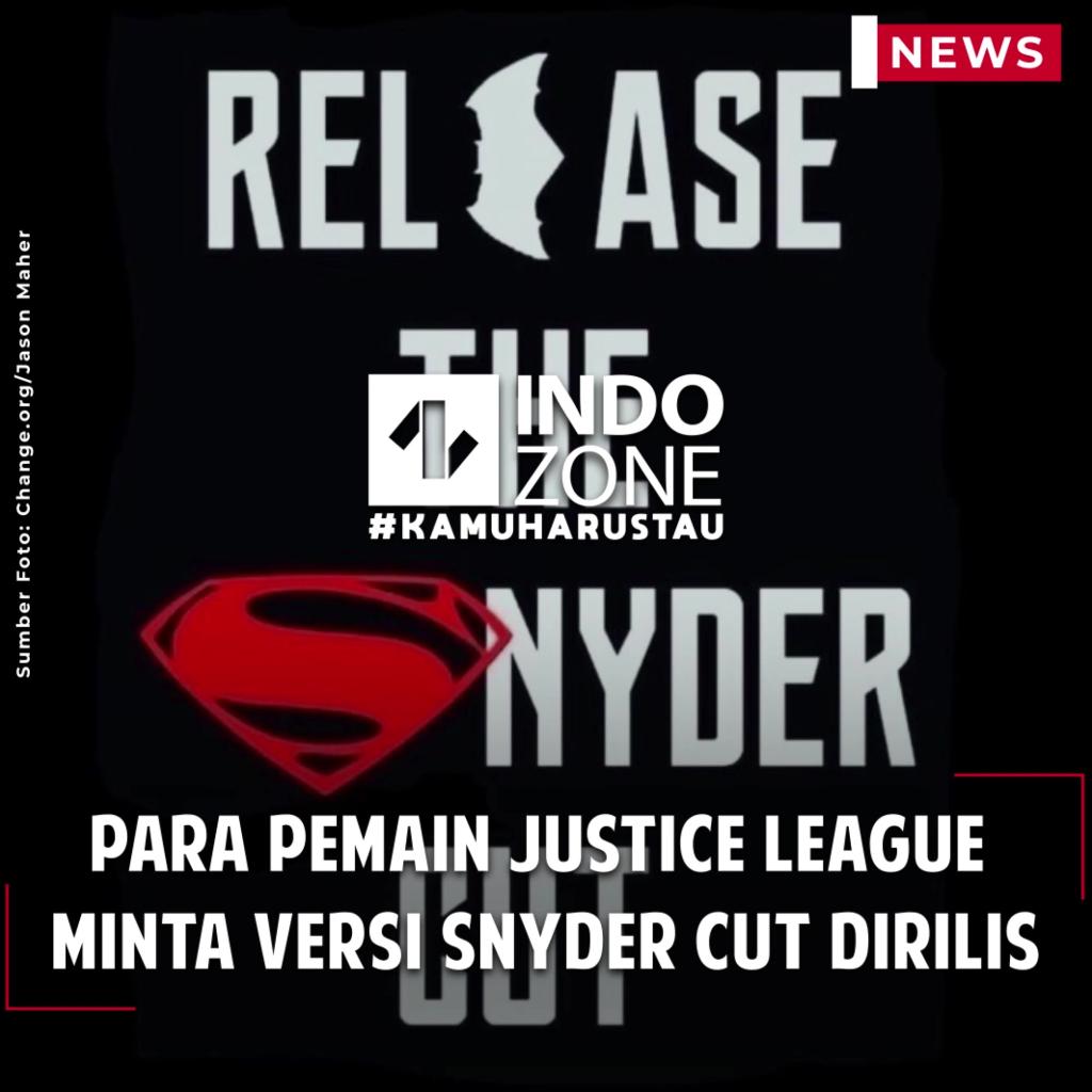 Para Pemain Justice League Minta Versi Snyder Cut Dirilis