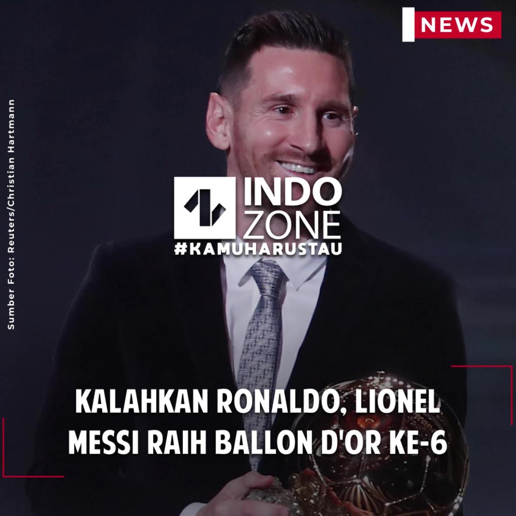 Kalahkan Ronaldo, Lionel Messi Raih Ballon d'Or Ke-6