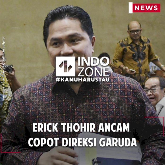 Erick Thohir Ancam Copot Direksi Garuda
