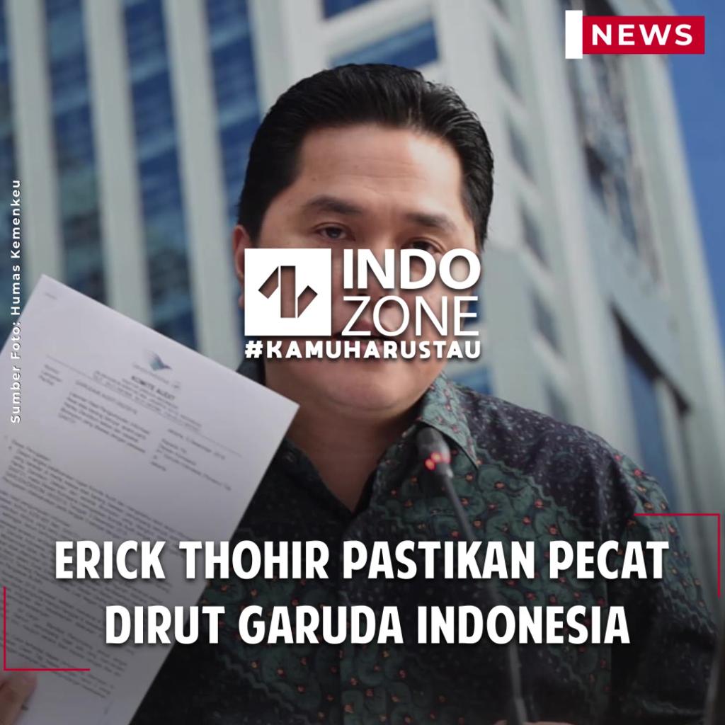 Erick Thohir Pastikan Pecat Dirut Garuda Indonesia