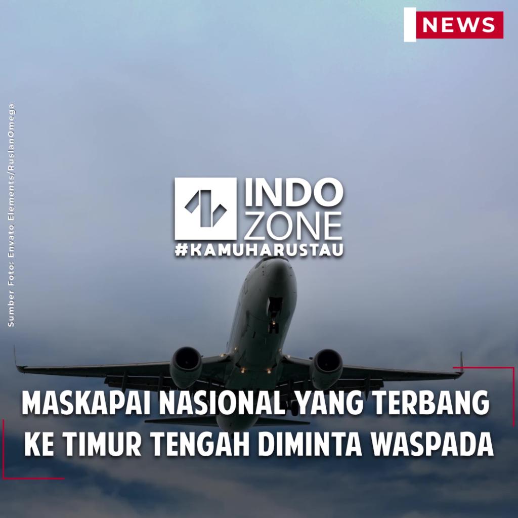 Maskapai Nasional yang Terbang ke Timur Tengah Diminta Waspada