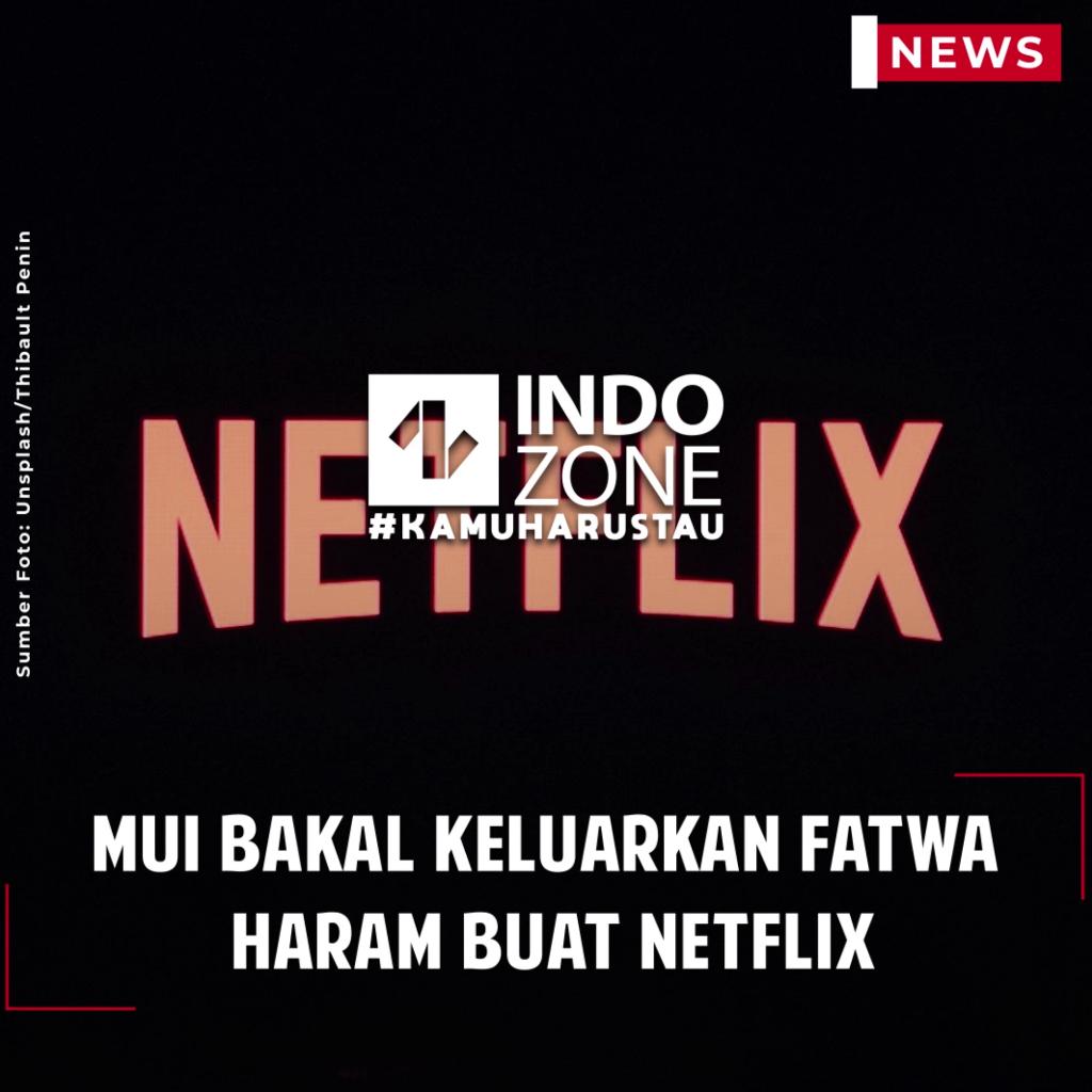 MUI Bakal Keluarkan Fatwa Haram Buat Netflix