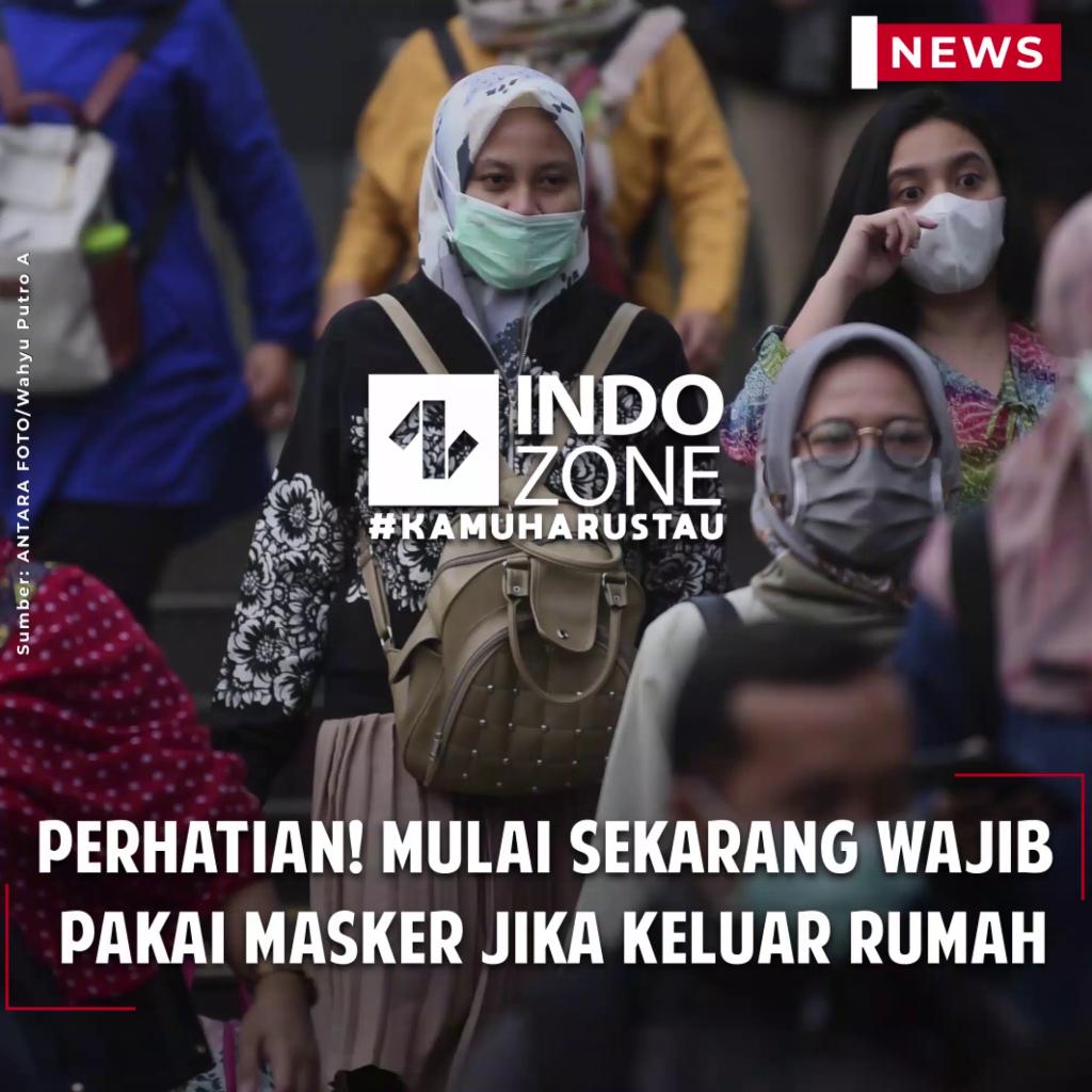 Perhatian! Mulai Sekarang Wajib Pakai Masker jika Keluar Rumah