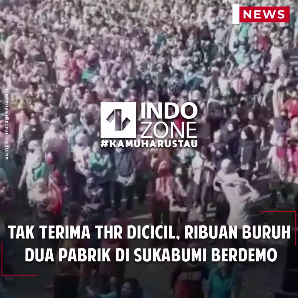 Tak Terima THR Dicicil, Ribuan Buruh Dua Pabrik di Sukabumi Berdemo