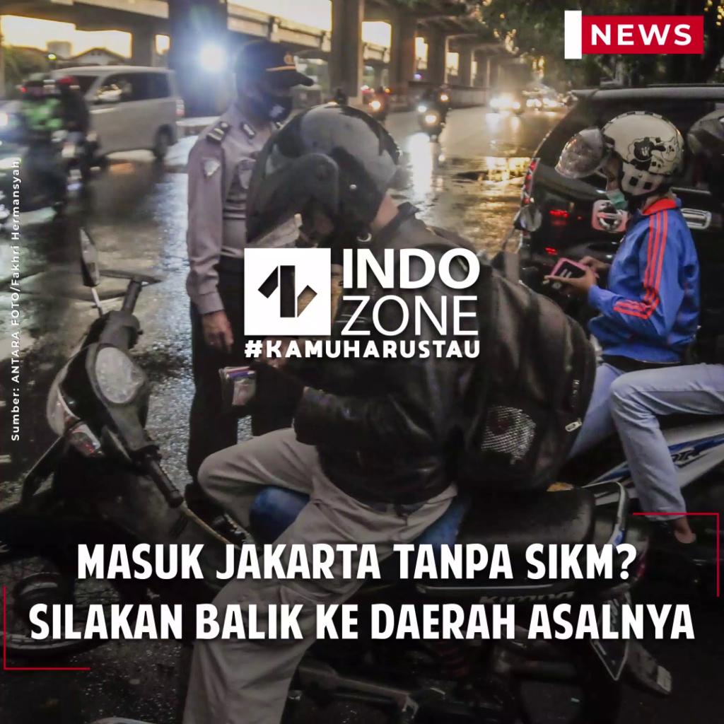 Masuk Jakarta Tanpa SIKM? Silakan Balik ke Daerah Asalnya