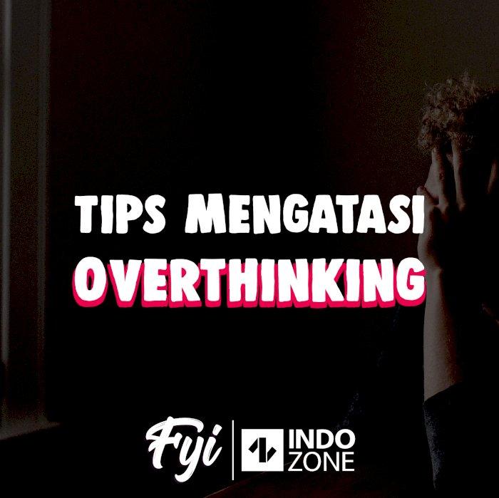 Tips Mengatasi Overthinking