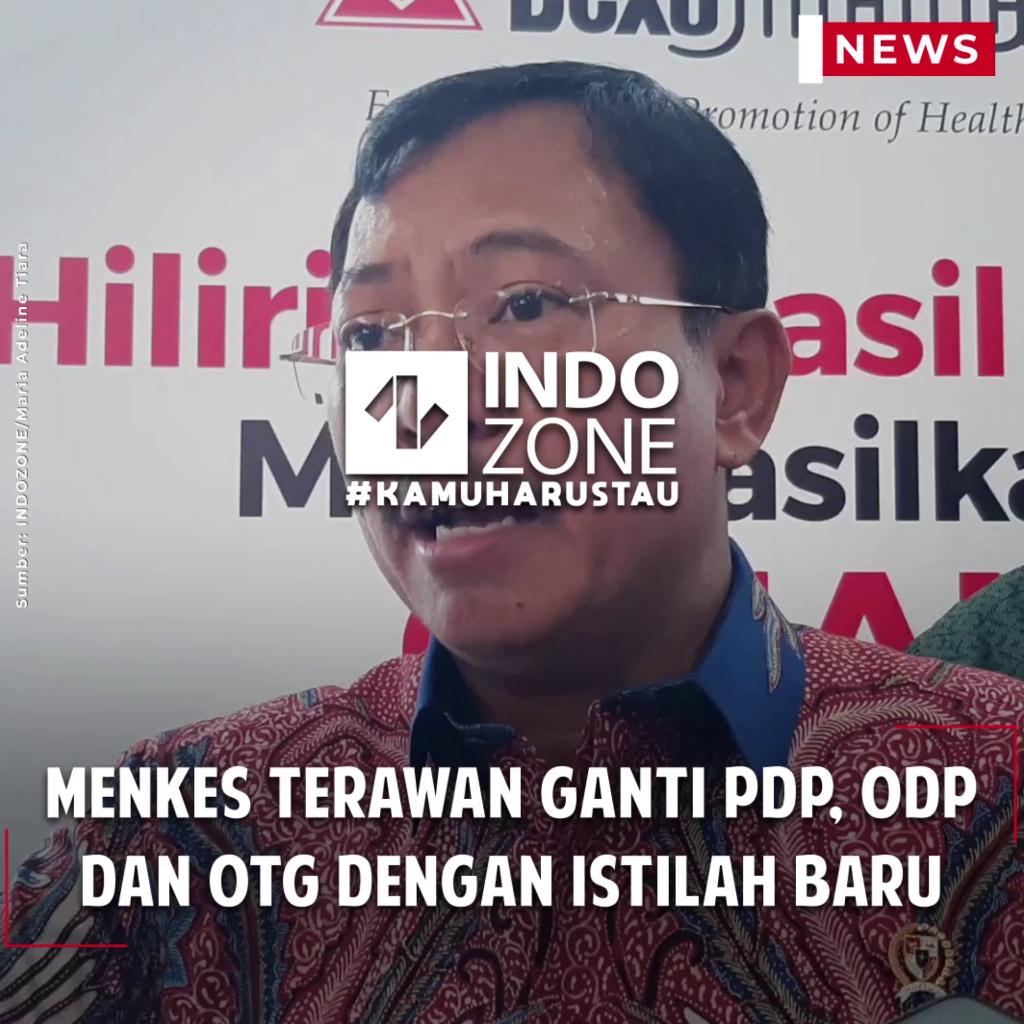 Menkes Terawan Ganti PDP, ODP dan OTG dengan Istilah Baru