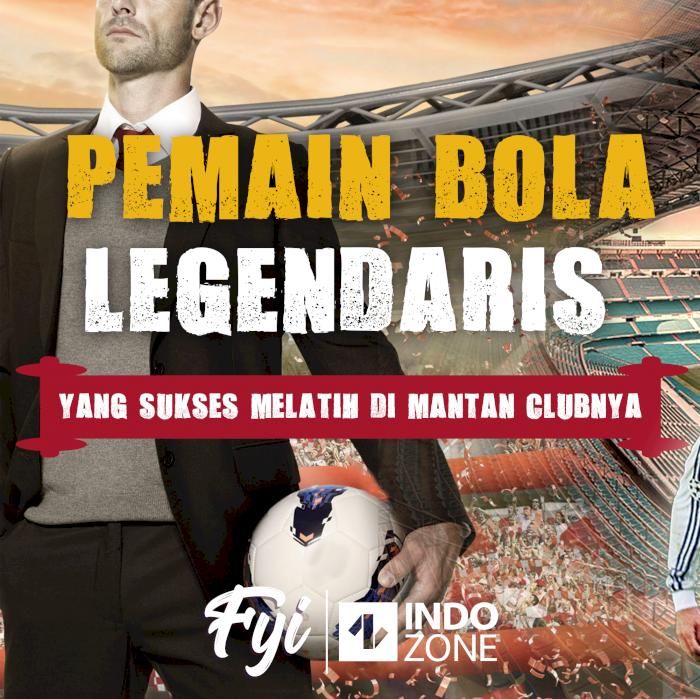 Pemain Bola Legendaris Yang Sukses Melatih Di Mantan Klubnya