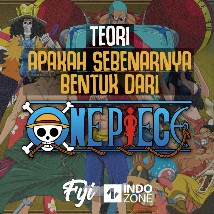 Teori Apakah Sebenarnya Bentuk Dari One Piece