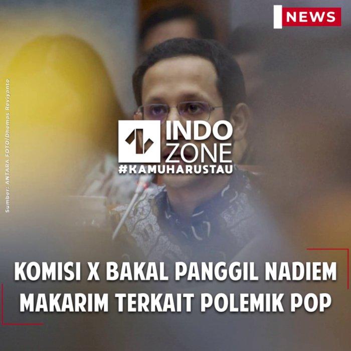 Komisi X Bakal Panggil Nadiem Makarim Terkait Polemik POP