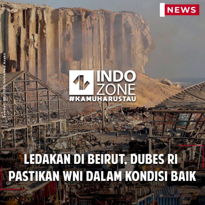 Ledakan di Beirut, Dubes Ri  Pastikan WNI dalam Kondisi Baik