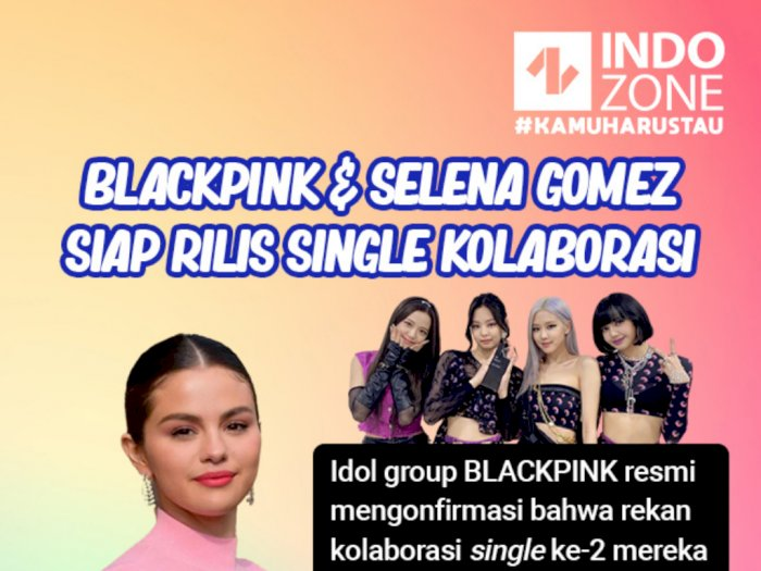 Blackpink dan Selena Gomez Siap Rilis Single Kolaborasi
