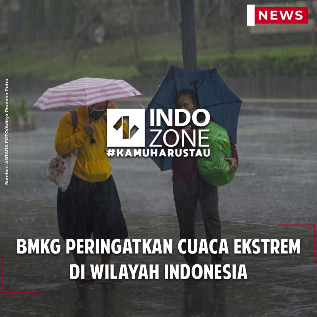 BMKG Peringatkan Cuaca Ekstrem di Wilayah Indonesia