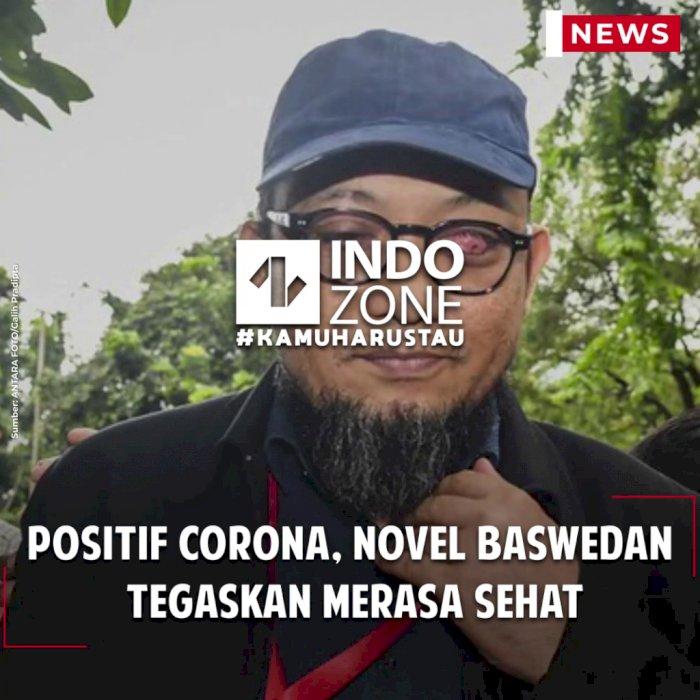 Positif Corona, Novel Baswedan Tegaskan Merasa Sehat