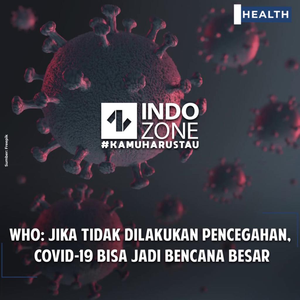WHO: Jika Tidak Dilakukan Pencegahan, Covid-19 Bisa Jadi Bencana Besar