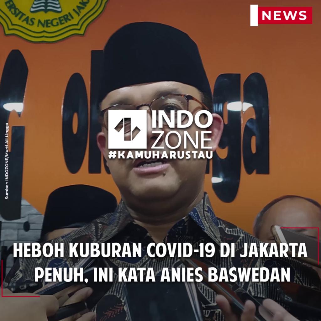 Heboh Kuburan COVID-19 di Jakarta  Penuh, Ini Kata Anies Baswedan