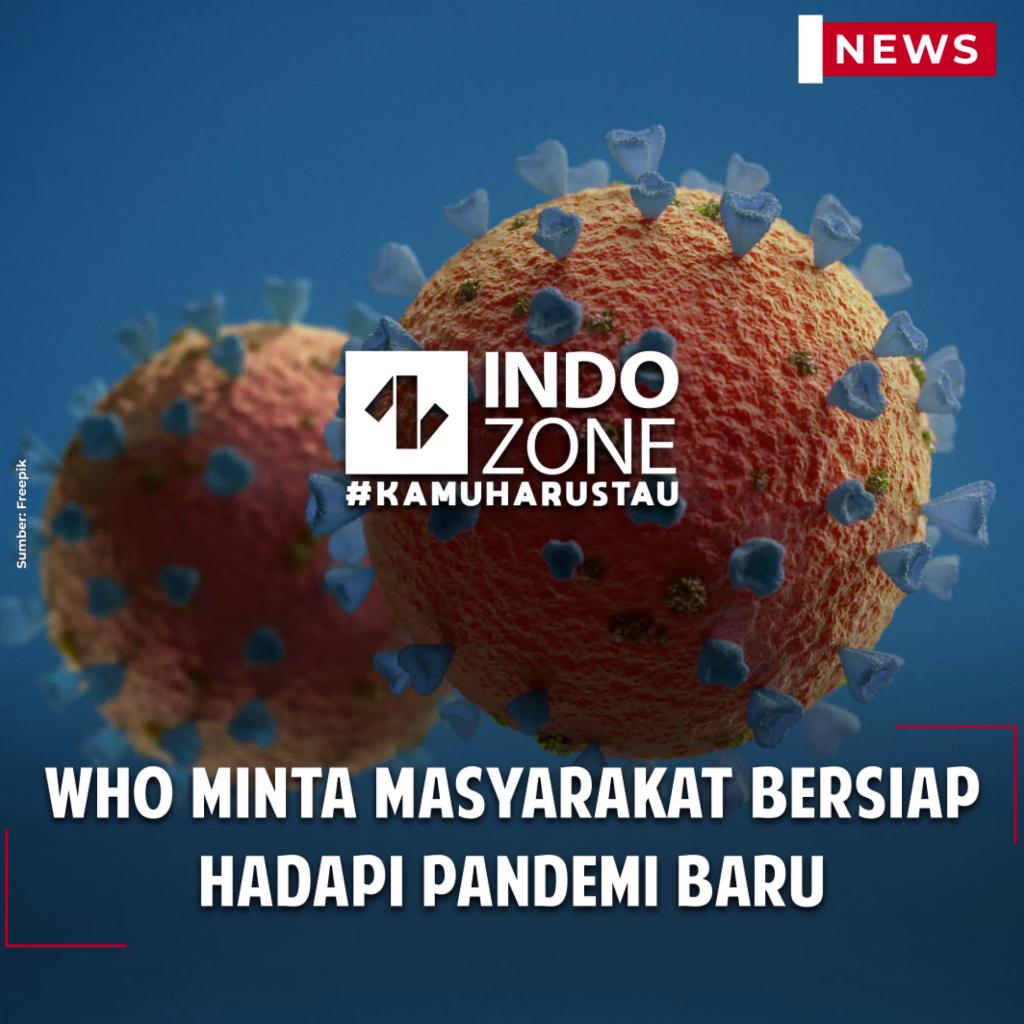 WHO Minta Masyarakat Bersiap Hadapi Pandemi Baru