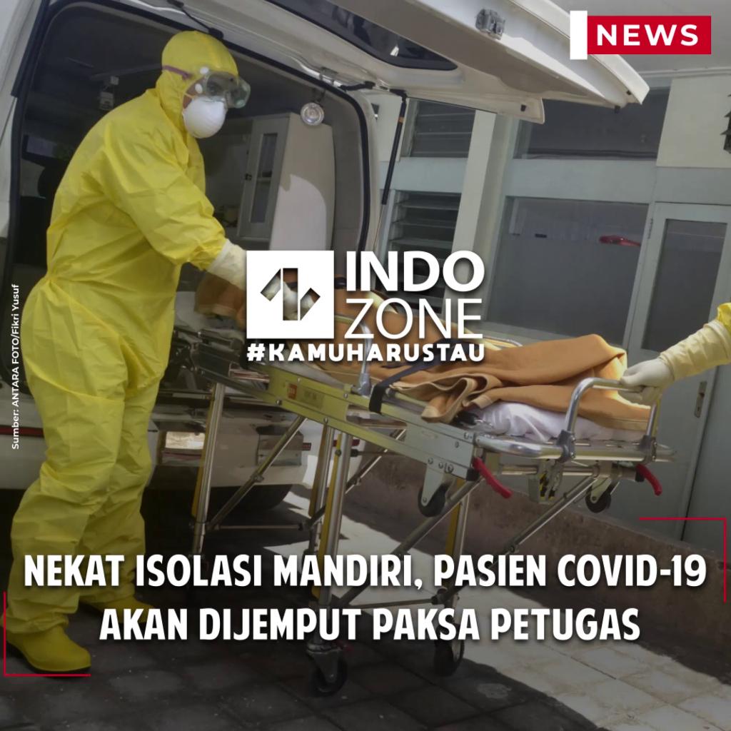 Nekat Isolasi Mandiri, pasien covid-19  akan Dijemput Paksa Petugas