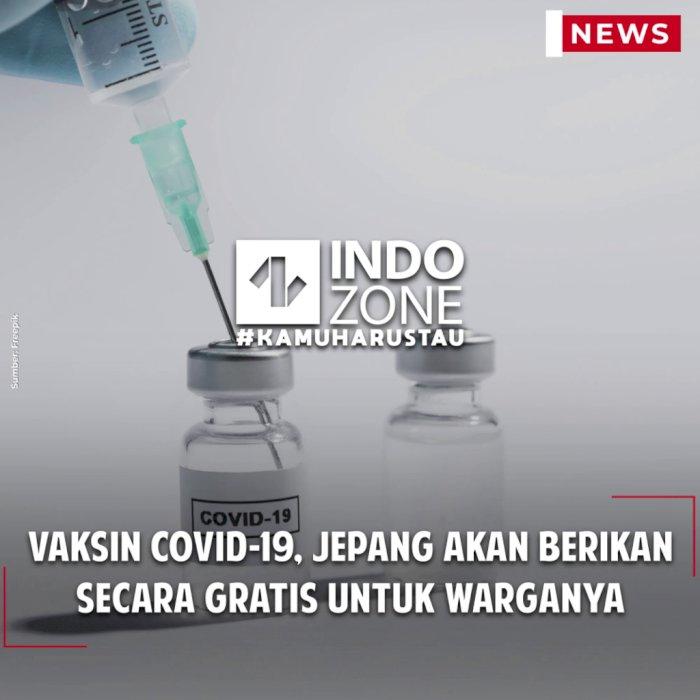Vaksin Covid-19, Jepang Akan Berikan Secara Gratis untuk Warganya