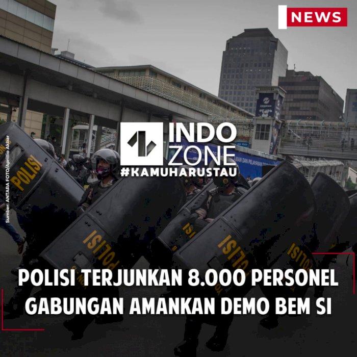 Polisi Terjunkan 8.000 Personel Gabungan Amankan Demo BEM SI
