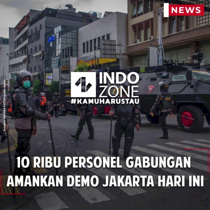 10 Ribu Personel Gabungan  Amankan Demo Jakarta Hari ini