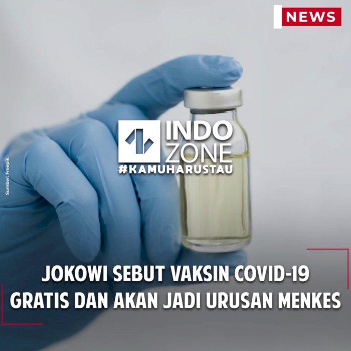 Jokowi Sebut Vaksin COVID-19 Gratis dan Akan Jadi Urusan Menkes