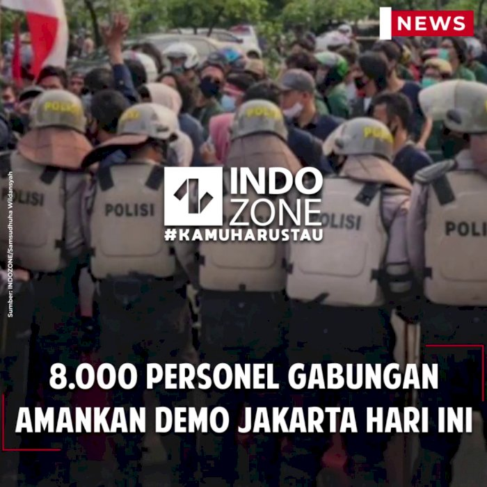 8.000 Personel Gabungan Amankan Demo Jakarta Hari ini