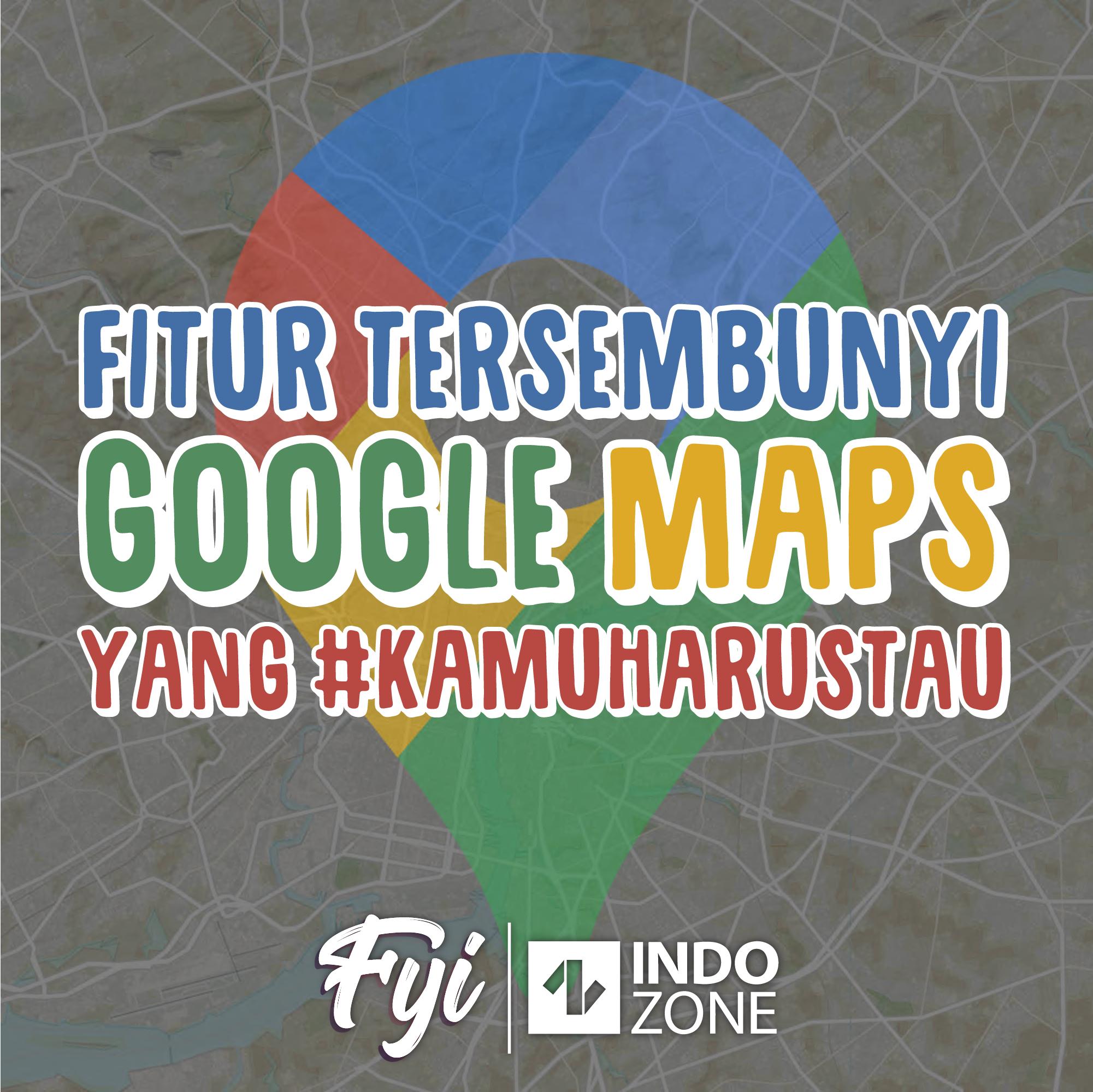Fitur Tersembunyi Google Maps yang #KAMUHARUSTAU