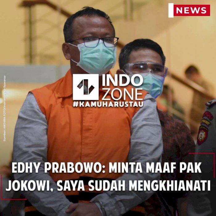 Edhy Prabowo: Minta Maaf Pak Jokowi, Saya Sudah Mengkhianati