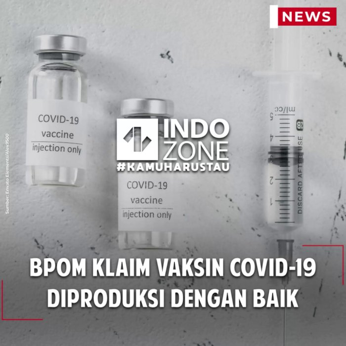 BPOM Klaim Vaksin COVID-19 Diproduksi Dengan Baik