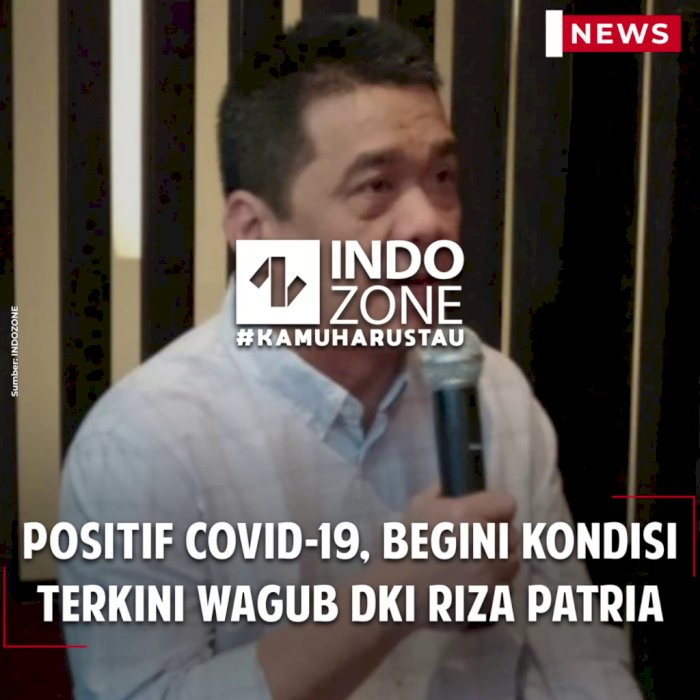 Positif Covid-19, Begini Kondisi Terkini Wagub DKI Riza Patria