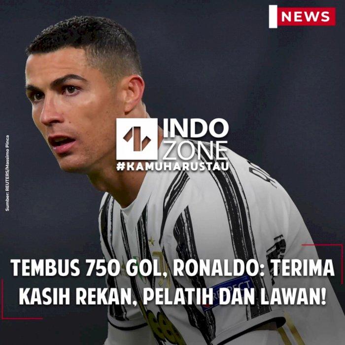Tembus 750 Gol, Ronaldo: Terima Kasih Rekan, Pelatih dan Lawan!