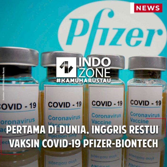 Pertama di Dunia, Inggris Restui Vaksin COVID-19 Pfizer-BioNTech
