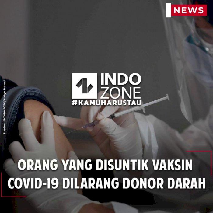 Orang yang Disuntik Vaksin Covid-19 Dilarang Donor Darah