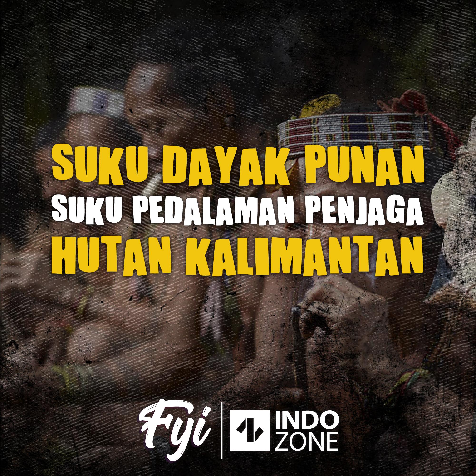 Suku Dayak Punan, Suku Pedalaman Penjaga Hutan Kalimantan