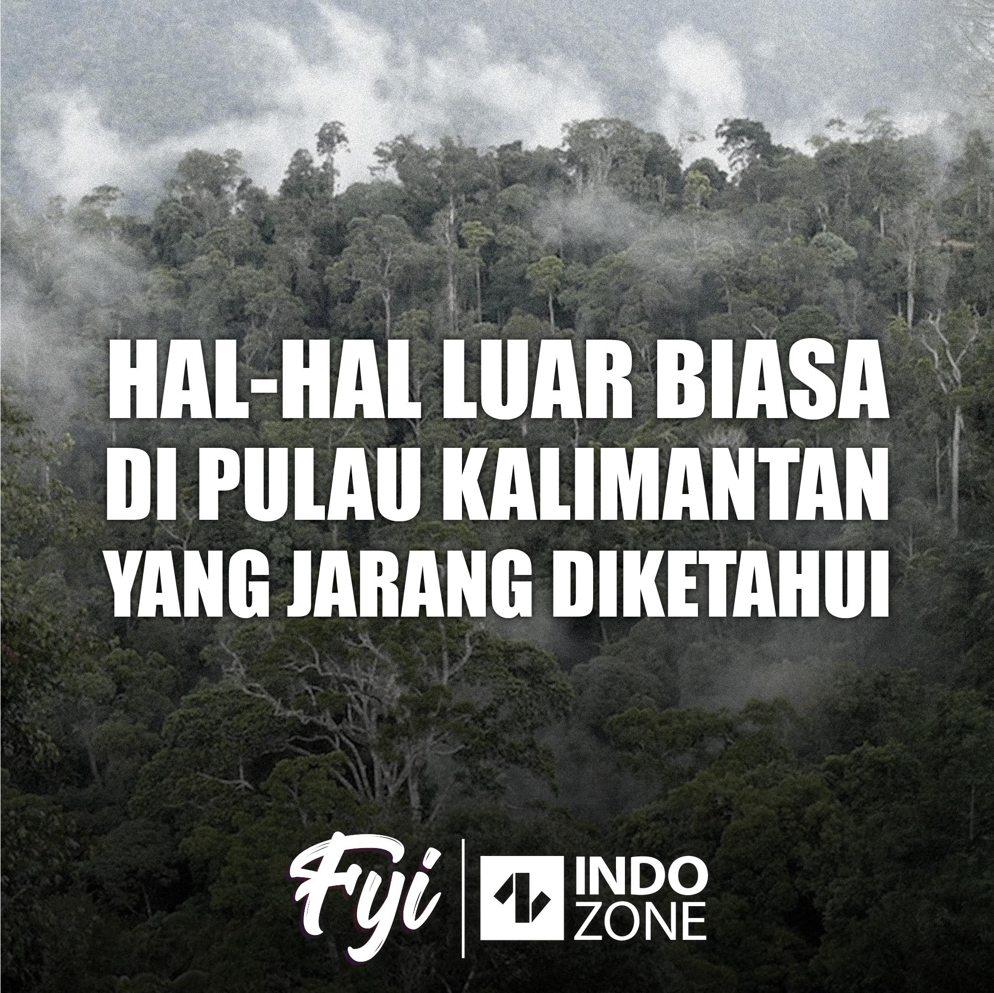 Hal-Hal Luar Biasa di Pulau Kalimantan yang Jarang Diketahui