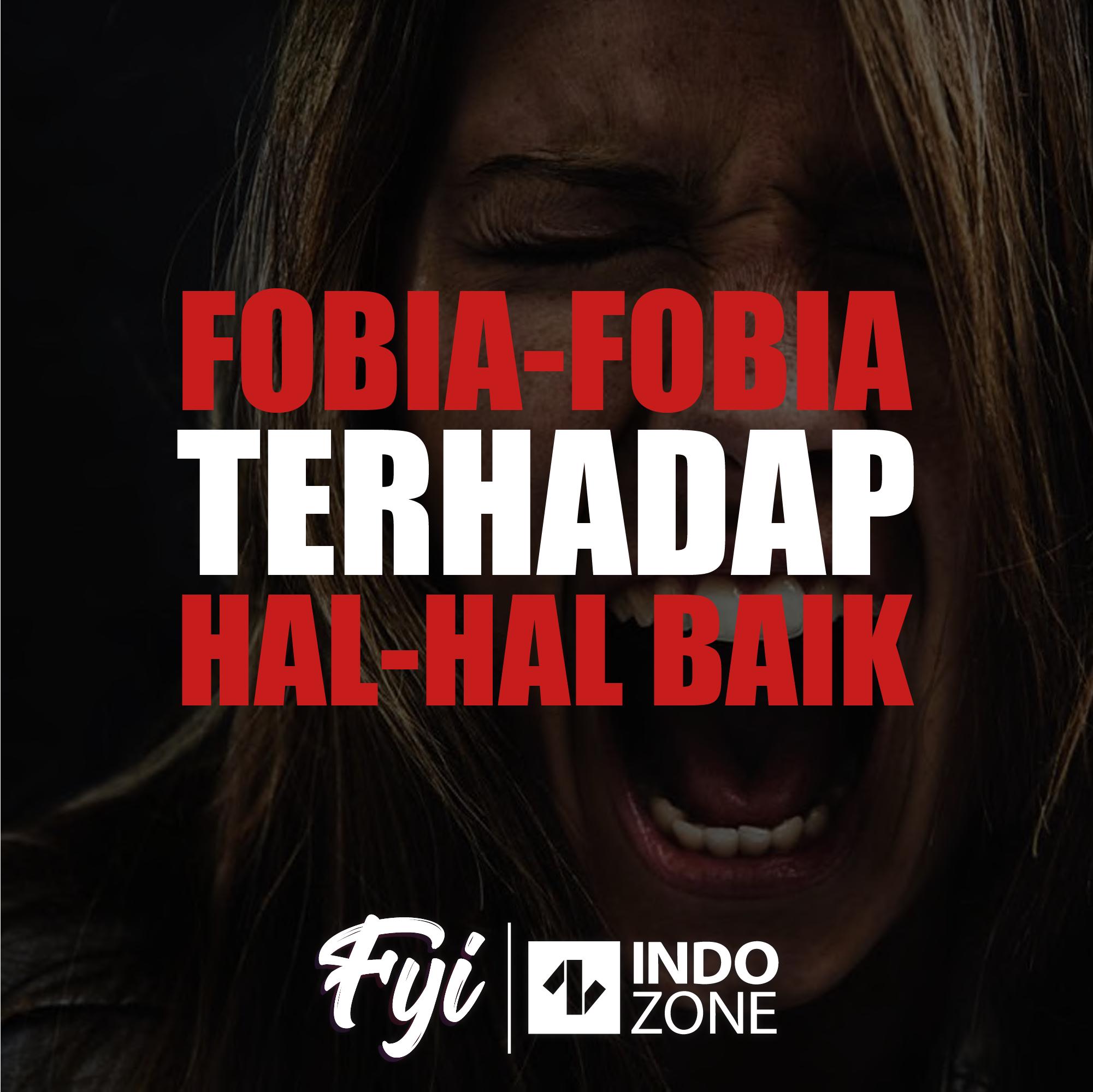 Fobia-Fobia Terhadap Hal-Hal Baik