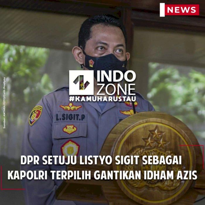 DPR Setuju Listyo Sigit sebagai Kapolri Terpilih Gantikan Idham Azis