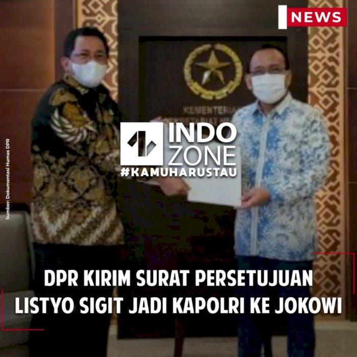DPR Kirim Surat Persetujuan Listyo Sigit Jadi Kapolri ke Jokowi