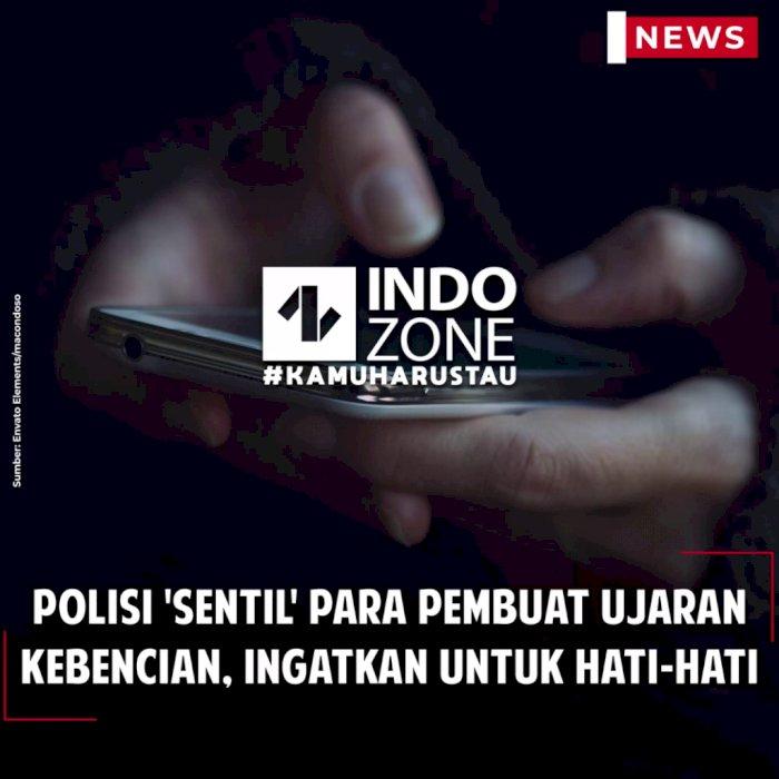 Polisi 'Sentil' Para Pembuat Ujaran Kebencian, Ingatkan untuk Hati-hati